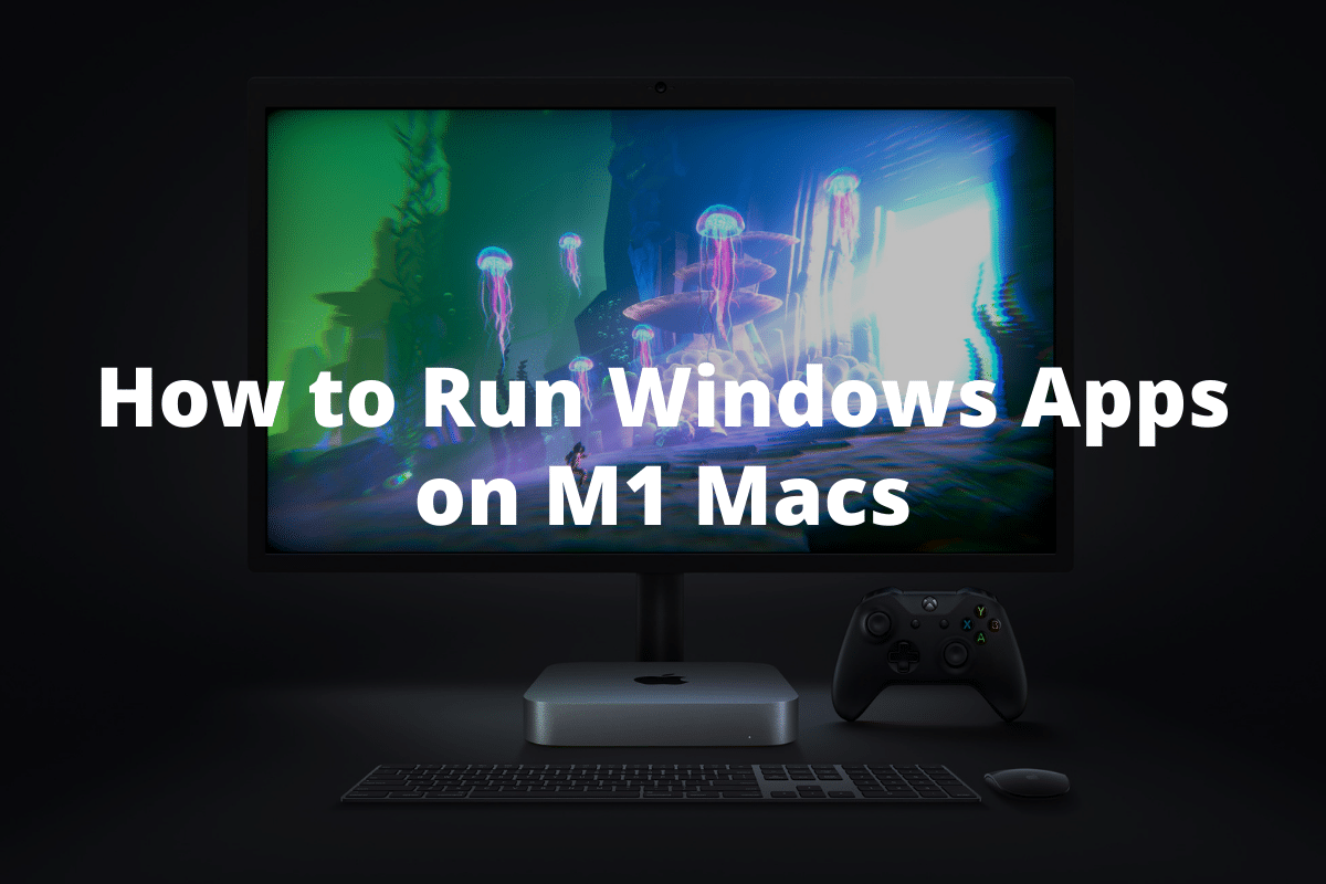 How to Run Windows Apps on M1 Macs